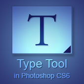 Type Tool in Photoshop CS6